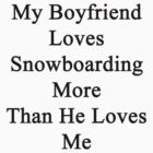 My Boyfriend Loves Snowboarding More Than He Loves Me  by supernova23