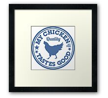 My Chicken Tastes Good BLUE Framed Print