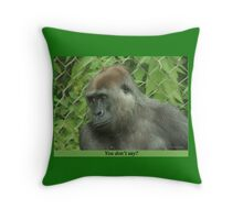 You don't say? Throw Pillow