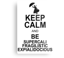 Keep Calm and Be SUPERCALIFRAGILISTICEXPIALIDOCIOUS T shirt Mary Poppins , Unique Gifts Metal Print