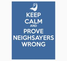 Keep Calm And Prove Neighsayers Wrong by BlackObsidian