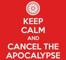 Keep Calm and Cancel the Apocalypse by Adho1982