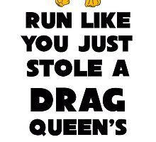 Run like you just stole a drag queen's wig by clairealexander