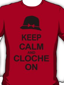 Tosh.0 - KEEP CALM AND CLOCHE ON T-Shirt