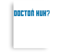 Doctor Huh? Canvas Print