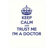 Keep Calm And Trust Me I am A Doctor Art Print