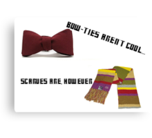 Bow-Ties Aren't Cool... Scarves Are However Canvas Print