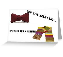 Bow-Ties Aren't Cool... Scarves Are However Greeting Card