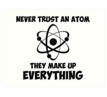 Never Trust An Atom Art Print
