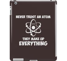 Never Trust An Atom iPad Case/Skin