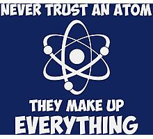 Never Trust An Atom Photographic Print