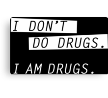 I am drugs. Canvas Print