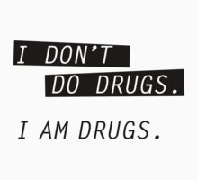 I am drugs. by neonix