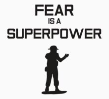Fear Is A Superpower by avocadokingdom