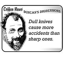 Dull knives cause more accidents than sharp ones. Photographic Print