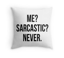 Me? Sarcastic? Never. Throw Pillow