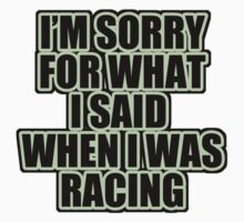 I'm sorry for what i said when i was racing by TswizzleEG
