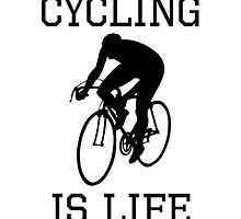 Cycling Is Life by kwg2200