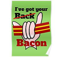 Ive got your back Bacon Poster