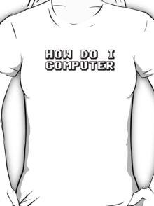 How Do I Computer T-Shirt
