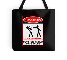 Warning! To avoid injury don't tell me how to do my job. Tote Bag