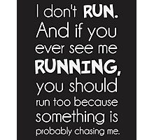 I Don't Run.  Something Is Probably Chasing Me. Photographic Print
