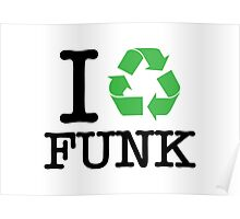 I Recycle Funk Poster