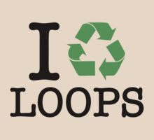 I Recycle Loops by forgottentongue