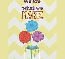 We are what we make by ShortStckStitch