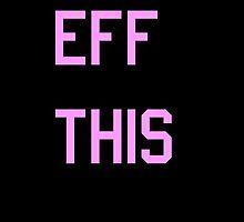 Eff This by danadumaurier