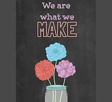 We are what we make - chalkboard by ShortStckStitch