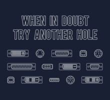When In Doubt Try Another Computer Port Hole by TheShirtYurt