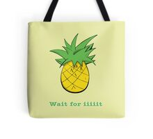 Wait For Iiiiit Tote Bag