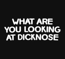 What are you looking at dicknose by ToruandMidori