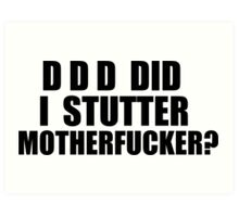 Did I Stutter Motherfucker? Art Print