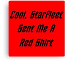Cool, Starfleet Sent Me A Red Shirt (black text) Canvas Print