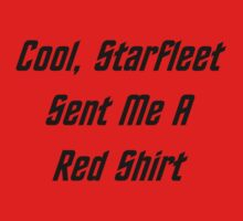 Cool, Starfleet Sent Me A Red Shirt (black text) T-Shirt