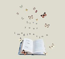 Live your life, live your imagination by Aikaterini  Koutsi Marouda