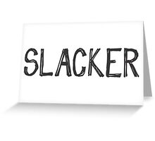 SLACKER Greeting Card