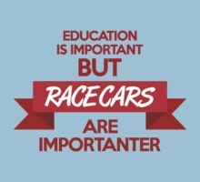 Education is important, but race cars are importanter! (1) Kids Clothes