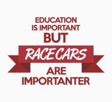 Education is important, but race cars are importanter! (1) by PlanDesigner