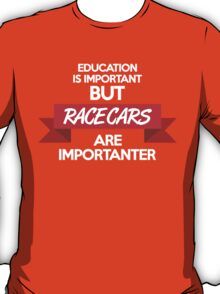 Education is important, but race cars are importanter! (2) T-Shirt
