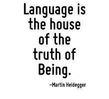 Language is the house of the truth of Being. Photographic Print