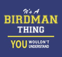 It's A BIRDMAN thing, you wouldn't understand !! by satro