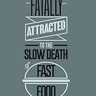 Fatally attracted to the slow death of fast food by byzmo