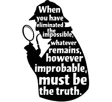 When You Have Eliminated The Impossible - Sherlock Holmes Quote T Shirt Photographic Print