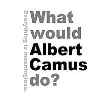 What would Albert Camus do? Photographic Print
