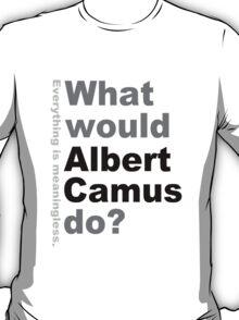 What would Albert Camus do? T-Shirt
