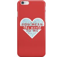 You Mean The World To Me iPhone Case/Skin