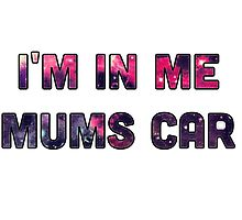 I'm in my mums car by Teen Merchandise